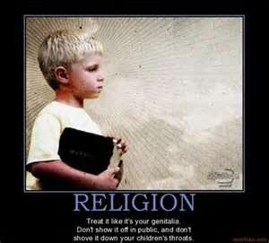 Religion is like genitalia: don't show it off in public or shove it down your children's throat